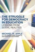The Struggle for Democracy in Education - Lessons from Social Realities ebook by Michael W. Apple