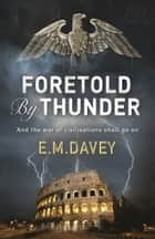 Foretold by Thunder ebook by E.M. Davey