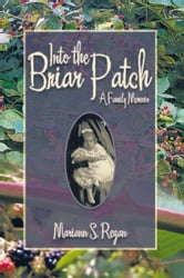 Into the Briar Patch - A Family Memoir ebook by Mariann S. Regan