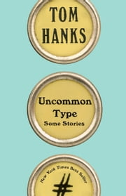 Uncommon Type - Some Stories ebook by Tom Hanks