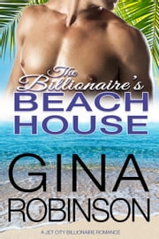 The Billionaire's Beach House - A Jet City Billionaire Romance ebook by Gina Robinson