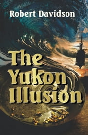 The Yukon Illusion ebook by Robert Davidson