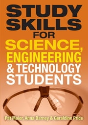 Study Skills for Science, Engineering and Technology Students ebook by Dr Pat Maier,Anna Barney,Dr Geraldine Price