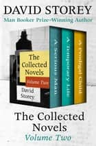 The Collected Novels Volume Two - A Serious Man, A Temporary Life, and A Prodigal Child ebook by David Storey