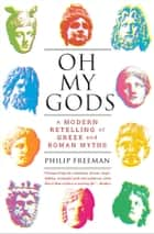 Oh My Gods ebook by Philip Freeman