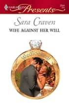 Wife Against Her Will ebook by Sara Craven