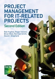 Project Management for IT-Related Projects ebook by Bob Hughes,Bob Hughes,Roger Ireland,Brian West,Norman Smith,David I. Shepherd