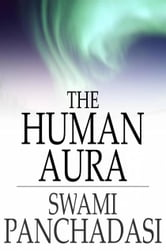 The Human Aura - Astral Colors and Thought Forms ebook by Swami Panchadasi