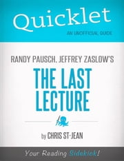 Quicklet on Randy Pausch, Jeffrey Zaslow's The Last Lecture ebook by Christina  St-Jean