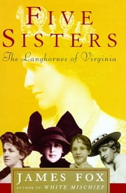 Five Sisters - The Langhornes of Virginia ebook by James Fox