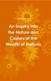 An Inquiry into the Nature and Causes of the Wealth of Nations ebook by Adam Smith