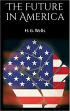 The Future in America ebook by H. G. Wells