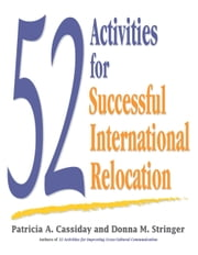 52 Activities for Successful International Relocation ebook by Patricia A Cassiday,Donna M. Stringer