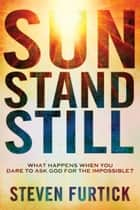 Sun Stand Still ebook by Steven Furtick