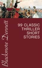 99 Classic Thriller Short Stories ebook by Wilkie Collins, Edgar Wallace, Philip K. Dick,...