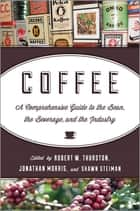 Coffee - A Comprehensive Guide to the Bean, the Beverage, and the Industry ebook by Jonathan Morris, Robert W. Thurston, Shawn Steiman