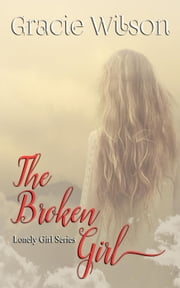 The Broken Girl - Lonely Girl, #2 ebook by Gracie Wilson
