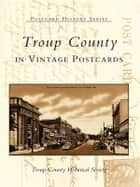 Troup County in Vintage Postcards ebook by Troup County Historical Society