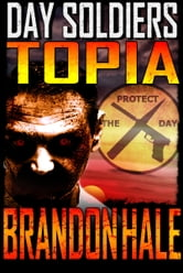 Topia: Day Soldiers Book Three ebook by Brandon Hale