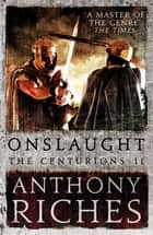 Onslaught: The Centurions II ebook by Anthony Riches