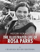 History for Kids: The Illustrated Life of Rosa Parks ebook by Charles River Editors