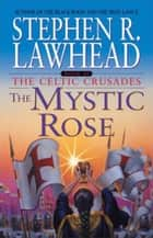 The Mystic Rose ebook by Stephen R. Lawhead