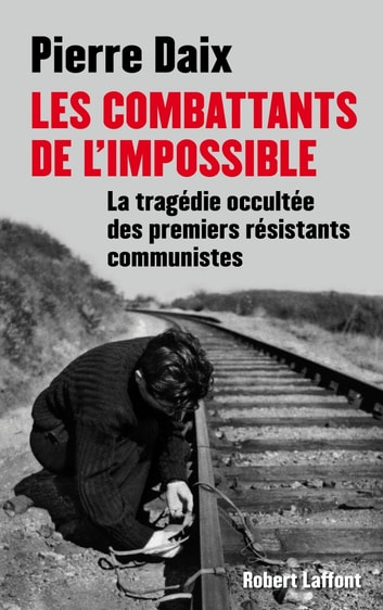 Les combattants de l'impossible eBook by Pierre DAIX