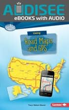 Using Road Maps and GPS ekitaplar by Tracy Nelson Maurer, Intuitive