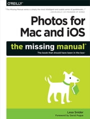 Photos for Mac and iOS: The Missing Manual ebook by Lesa Snider
