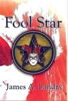 Fool Star ebook by James A. Landry, TBD
