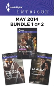 Harlequin Intrigue May 2014 - Bundle 1 of 2 - Sawyer\Lawless\Navy SEAL Surrender ebook by Delores Fossen,HelenKay Dimon,Angi Morgan