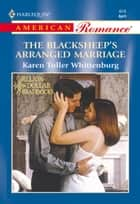 The Blacksheep's Arranged Marriage (Mills & Boon American Romance) ebook by Karen Toller Whittenburg
