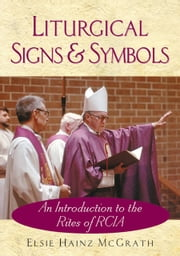 Liturgical Signs and Symbols - An Introduction to the Rites of RCIA ebook by McGrath, Elsie Hainz