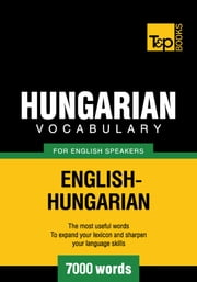 Hungarian Vocabulary for English Speakers - 7000 Words ebook by  Andrey Taranov