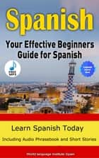 Spanish The Effective Beginners Guide For Spanish Learn Spanish Today 2018 Edition eBook by World Language Institute Spain