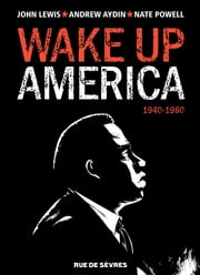 Wake up America - 1940-1960 ebook by John Lewis,Andrew Aydin