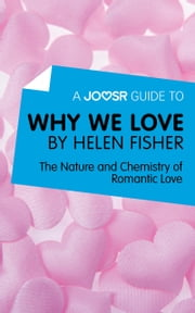 A Joosr Guide to... Why We Love by Helen Fisher: The Nature and Chemistry of Romantic Love ebook by Joosr