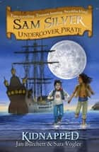 Sam Silver: Undercover Pirate: Kidnapped - Book 3 ebook by Jan Burchett, Sara Vogler, Leo Hartas