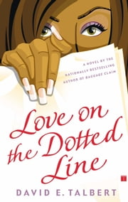 Love on the Dotted Line - A Novel ebook by David E. Talbert
