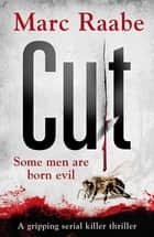 Cut - The international bestselling serial killer thriller ebook by Marc Raabe