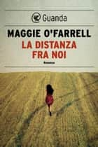 La distanza fra noi ebook by Maggie O'Farrell