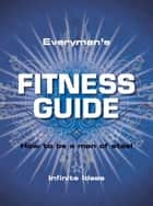 Everyman's fitness guide - How to be a man of steel ebook by Infinite Ideas