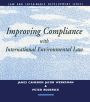 Improving Compliance with International Environmental Law ebook by Jacob Werksman,James Cameron,Peter Roderick