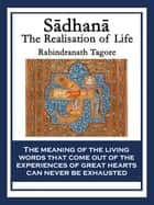 Sadhana - The Realisation of Life ebook by Rabindranath Tagore