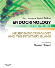 Endocrinology Adult and Pediatric: Neuroendocrinology and The Pituitary Gland ebook by Shlomo Melmed,J. Larry Jameson,Leslie J. De Groot