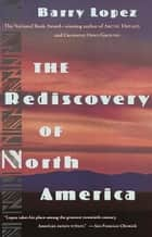 Rediscovery of North America ebook by Barry Lopez