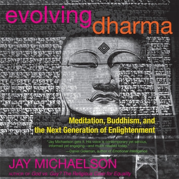 Evolving Dharma - Meditation, Buddhism, and the Next Generation of Enlightenment audiobook by Jay Michaelson