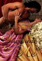 Succumb to Me ebook by Julia Keaton