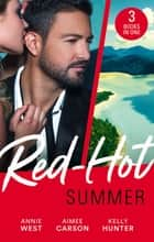 Red-Hot Summer/Seducing His Enemy's Daughter/First Time For Everything/The Spy Who Tamed Me ebook by Aimee Carson, Kelly Hunter, Annie West