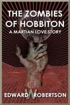 The Zombies of Hobbiton: A Martian Love Story ebook by Edward W. Robertson